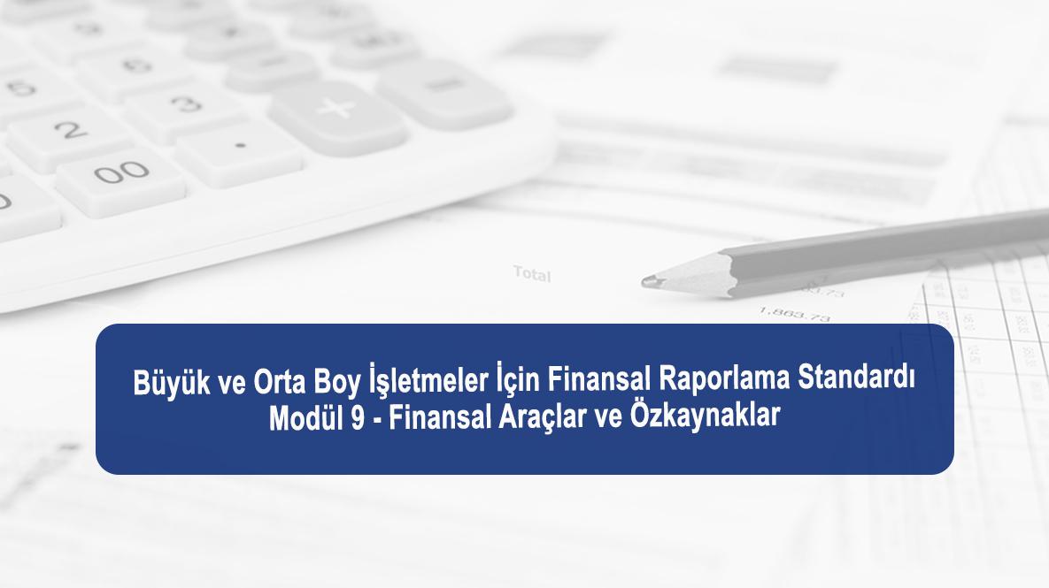 Büyük Ve Orta Boy İşletmeler Için Finansal Raporlama Standardının 9`uncu Bölümüne Ilişkin Modül Yayımlanmıştır
