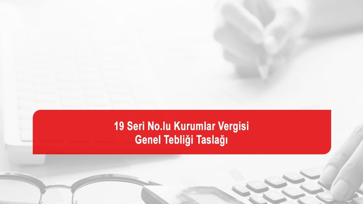 19 Seri No.lu Kurumlar Vergisi Genel Tebliği Taslağı