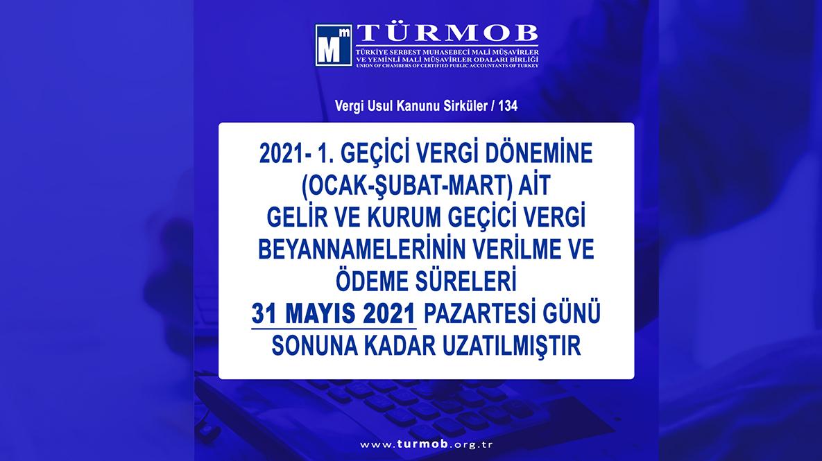 """VUK Sirküleri/134 """"2021 I. Geçici Vergi Dönemine (Ocak-Şubat-Mart) Ait Gelir Ve Kurum Geçici Vergi Beyannamelerinin Verilme Ve ödeme Süreleri Uzatılmıştır…"""